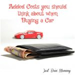 Added Costs you should think about when buying a car