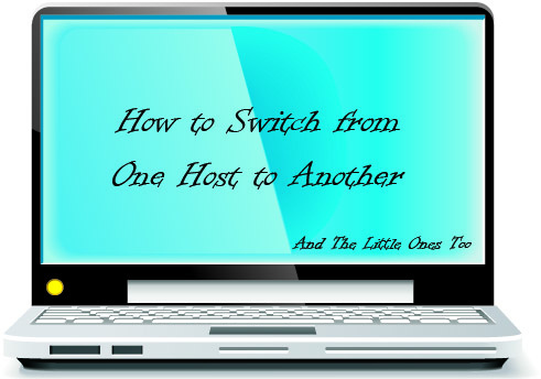 DIY: Switching Hosts, from one to another
