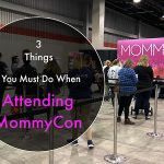 3 things you must do when attending MommyCon!
