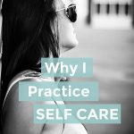 Why I Practice Self Care