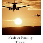 Festive family Travel: 8 hassle-free hacks