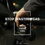 Stop Wasting Gas with these Tips