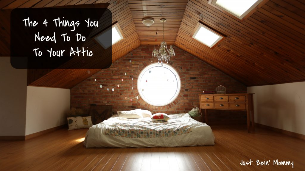 The 4 Things You Need To Do To Your Attic