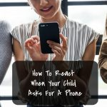 How To React When Your Child Asks For A Phone