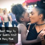 8 Excellent Ways to Put Your Health First as a Busy Mom