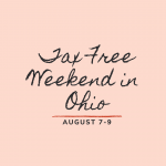 Be Ready for Ohio's Tax Free Weekend! August 7-9, 2020